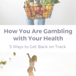 How You Are Gambling with Your Health-5 Ways to Get Back on Track