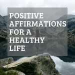 "A photo with a woman doing yoga between mountains and the sentence ""Positive Affirmations for a Healthy Life"""