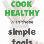 "A photo of kitchen utensils with the sentence ""Cook Healthy With These Simple Tools"""