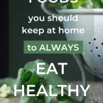 "Image of green veggies and the sentence ""Foods you should keep at home to always eat healthy"""