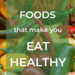 "Foto of veggies with the text ""Foods that make you eat healthy"""