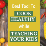 """An image with the sentence """"Best tool to cook healthy while teaching your kids"""""""